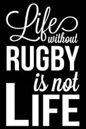 Life Without Rugby Is Not Life