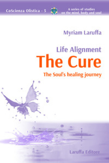 Life alignment. The cure. The soul's healing journey - Myriam Laruffa |