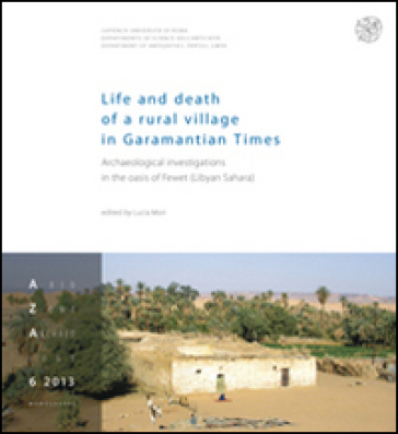 Life and death of a rural village in Garamantian times. Archaeological investigations in the Fewet oasis (Lybian Sahara) - L. Mori | Kritjur.org