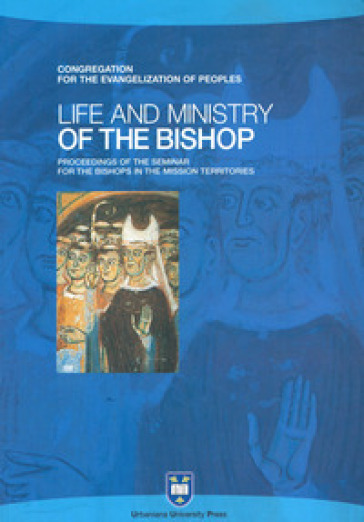 Life and ministry. Proceedings of the Seminar for the Bishops in the Mission Territories. Atti del Convegno (Roma, 8-21 settembre 2003)