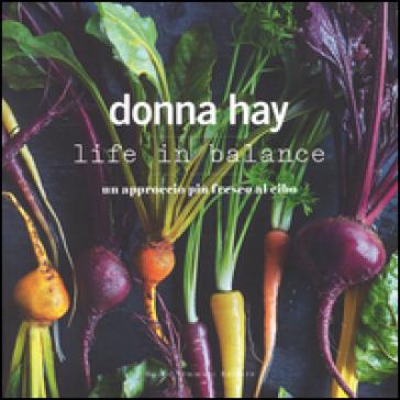 Life in balance. Un approccio più fresco al cibo - Donna Hay |