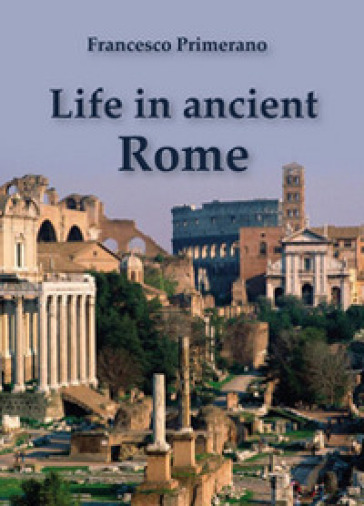 Life in ancient Rome - Francesco Primerano |
