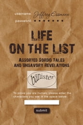 Life on the List: Assorted Sordid Tales and Unsavory Revelations