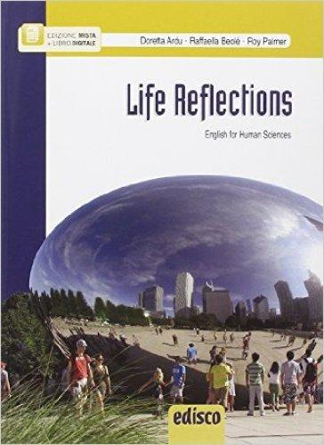 Life reflections. English for human sciences. Pe le Scuole superiori. Con e-book. Con espansione online - Doretta Ardu | Rochesterscifianimecon.com