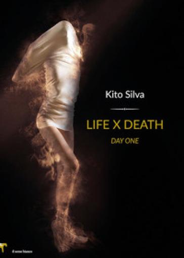 Life x death. Day one. Ediz. italiana - Silva Kito |