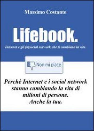 Lifebook. Internet e gli (a)social network che ti cambiano la vita - Massimo Costante |