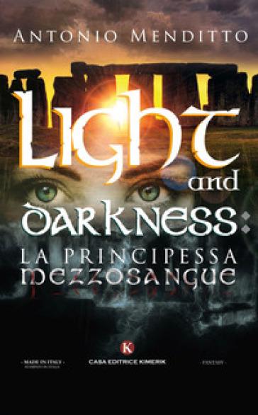 Light and darkness: la principessa mezzosangue - Antonio Menditto |