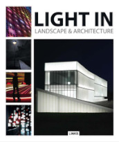 Light in landscape & architecture. Ediz. inglese