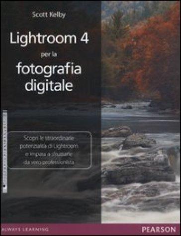 Lightroom 4 per la fotografia digitale. Ediz. illustrata - Scott Kelby pdf epub