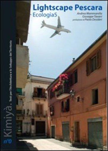Lightscape Pescara. Ecologia 5. Ediz. italiana - Giuseppe Tavani |