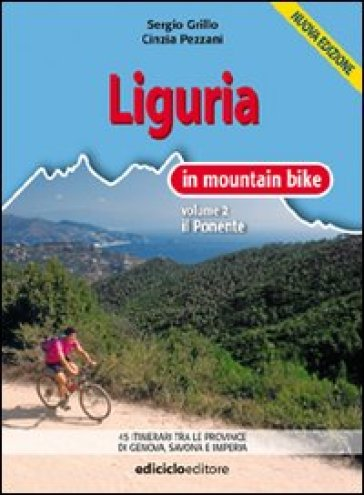 Liguria in mountain bike. 2.Il ponente - Cinzia Pezzani | Rochesterscifianimecon.com