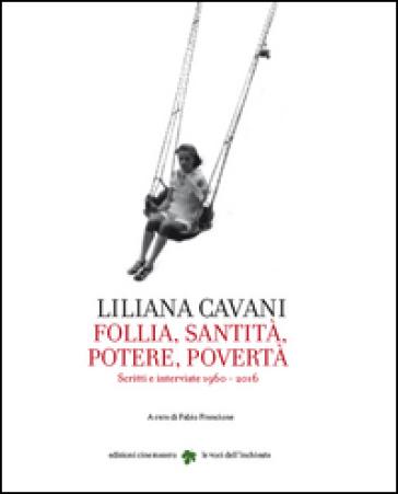 Liliana Cavani. Follia, santità, potere, povertà - Liliana Cavani |