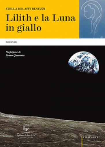 Lilith e la luna in giallo - Stella Bolaffi Benuzzi  