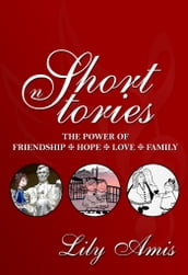 Lily Amis Short Stories: The Power of Friendship, Hope, Love and Family