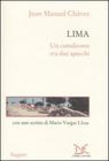 Lima. Un camaleonte tra due specchi - Juan Manuel Chavez |