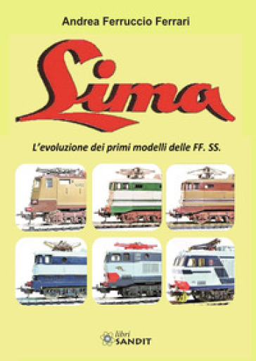 Lima. L'evoluzione dei primi modelli delle FF. SS. - Andrea Ferruccio Ferrari | Rochesterscifianimecon.com