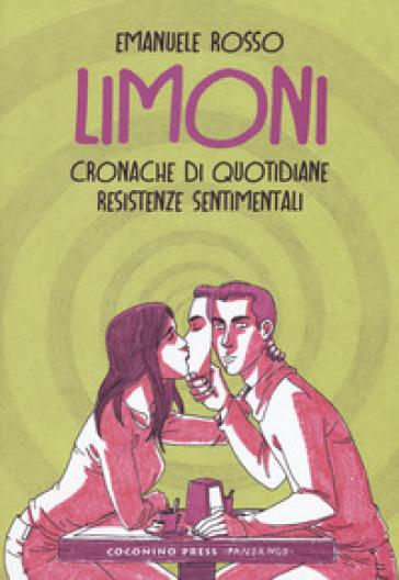 Limoni. Cronache di quotidiane resistenze sentimentali - Emanuele Rosso |