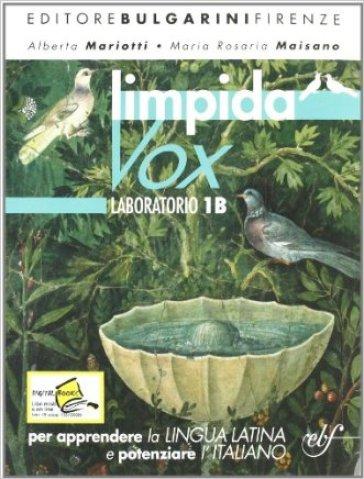 Limpida vox. Laboratorio. Vol. 1B. Per le Scuole superiori - Alberto Mariotti |