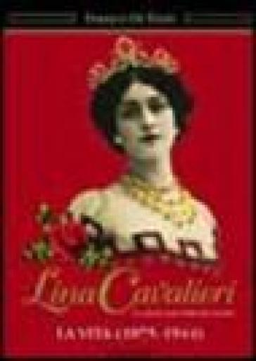 Lina Cavalieri. La donna più bella del mondo. La vita (1875-1944) - Franco Di Tizio  