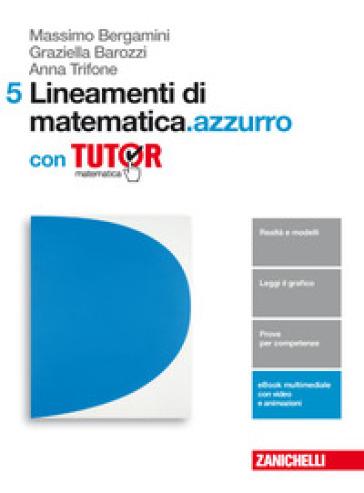 Lineamenti di matematica.azzurro. Per le Scuole superiori. Con e-book. Con Libro: Tutor. 5. - Massimo Bergamini | Rochesterscifianimecon.com