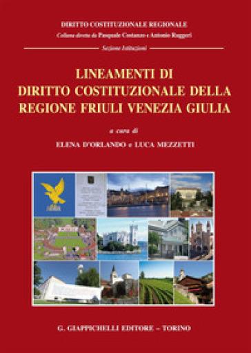 Lineamenti di diritto costituzionale della regione Friuli Venezia Giulia - E. D'Orlando   Rochesterscifianimecon.com