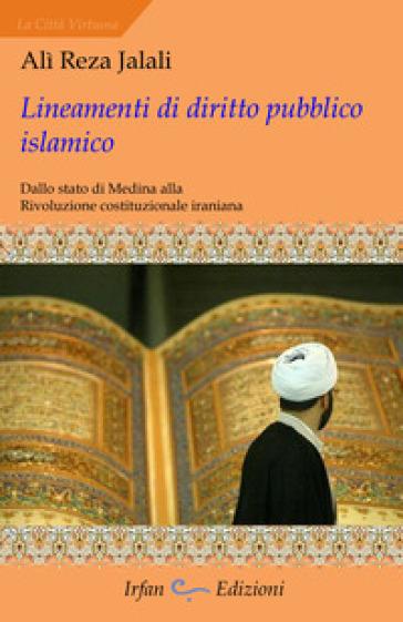 Lineamenti di diritto pubblico islamico. Dallo stato di Medina alla rivoluzione costituzionale iraniana - Ali Reza Jalali | Rochesterscifianimecon.com