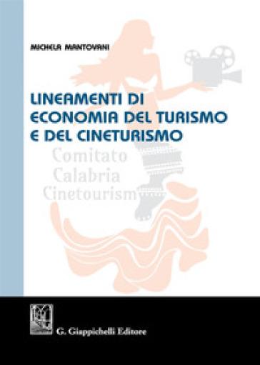 Lineamenti di economia del turismo e del cineturismo - Michela Mantovani |