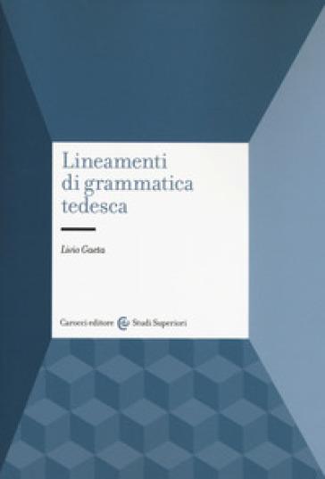 Lineamenti di grammatica tedesca - Livio Gaeta  