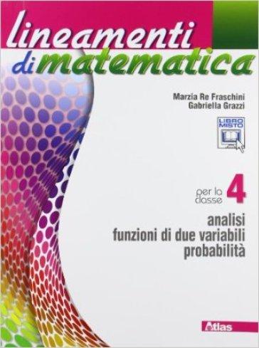 Lineamenti di matematica. Per le Scuole superiori. Con espansione online. 4: Analisi funzioni di due variabili-Probabilità - Marzia Re Fraschini |