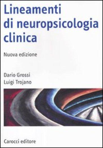 Lineamenti di neuropsicologia clinica - Luigi Trojano  