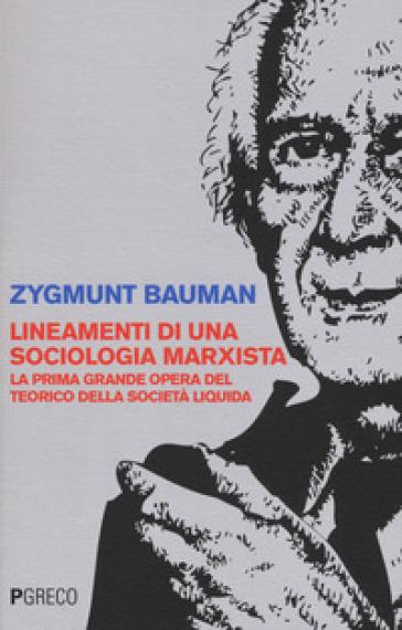 Lineamenti di una sociologia marxista. La prima grande opera del teorico della società liquida - Zygmunt Bauman |