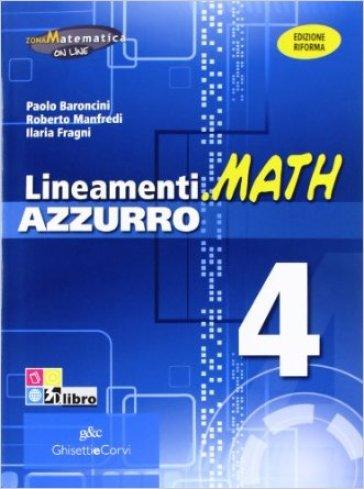 Lineamenti.math azzurro. Ediz. riforma. Per le Scuole superiori. Con espansione online. 4: Funzioni esponenziali, logaritmiche, trigonometriche-Trigonometria - Nella Dodero |