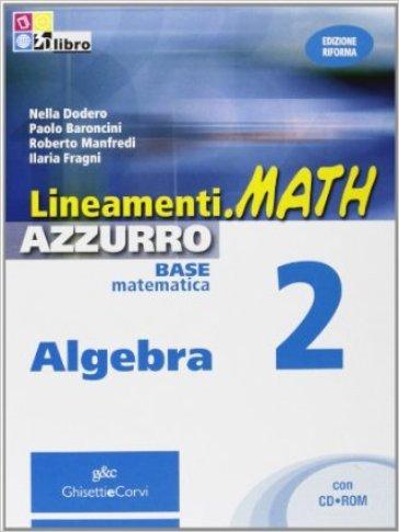Lineamenti.math azzurro. Algebra. Per le Scuole superiori. Con espansione online. 2. - Nella Dodero |