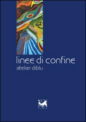 Linee di confine. Atelier diblu - Giorgio Bedoni pdf epub