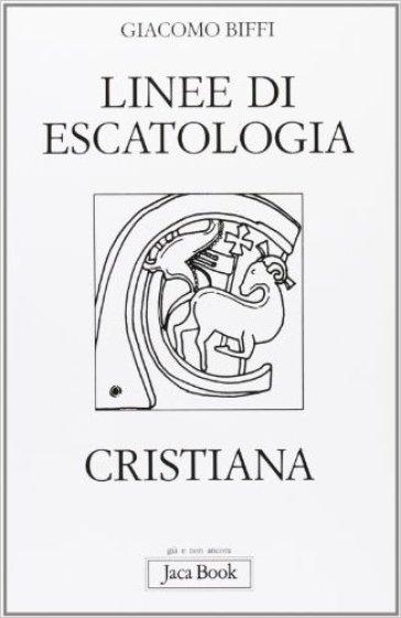 Linee di escatologia cristiana - Giacomo Biffi pdf epub