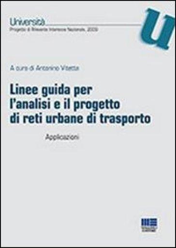 Linee guida per l'analisi e il progetto di reti urbane di trasporto. Applicazioni - A. Vitetta |