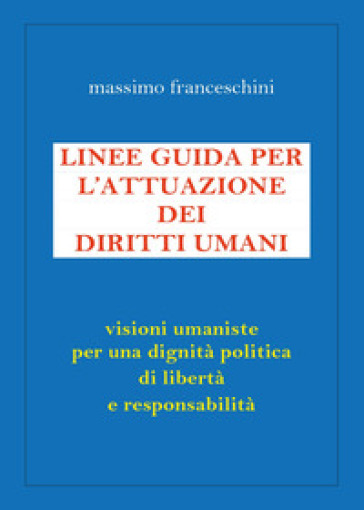 Linee guida per l'attuazione dei diritti umani - Massimo Franceschini | Jonathanterrington.com