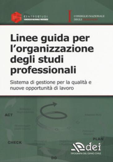 Linee guida per l'organizzazione degli studi professionali. Sistema di gestione per la qualità e nuove opportunità di lavoro -  pdf epub