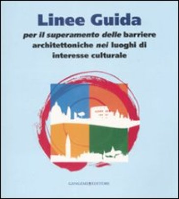 Linee guida per il superamento delle barriere architettoniche nei luoghi di interesse culturale -  pdf epub