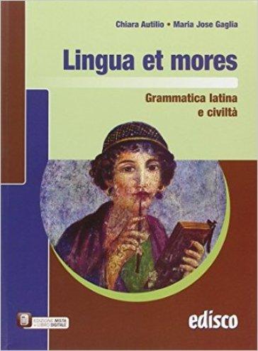 Lingua et mores. Grammatica latina e civiltà. Per le Scuole superiori. Con e-book. Con espansione online - Chiara Autilio  