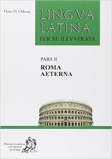 Lingua latina per se illustrata. Familia romana. Con espansione online. Per i Licei e gli Ist. magistrali. Con CD-ROM. 2.Roma aeterna - Hans H. Orberg |