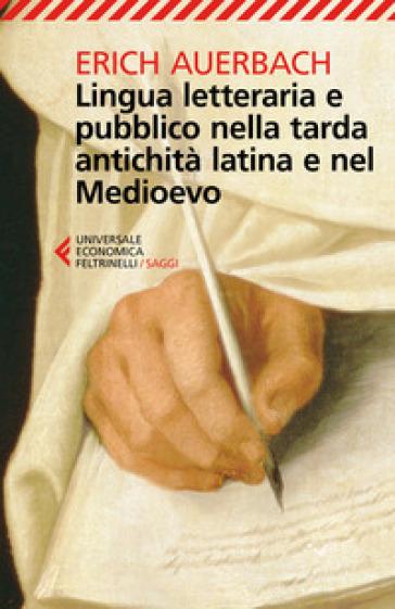 Lingua letteraria e pubblico nella tarda antichità latina e nel Medioevo - Erich Auerbach | Thecosgala.com