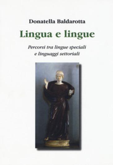 Lingua e lingue. Percorsi tra lingue speciali e linguaggi settoriali - Donatella Baldarotta | Thecosgala.com