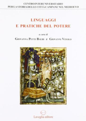 Linguaggi e pratiche del potere. Genova e il Regno di Napoli tra Medioevo ed età moderna - G. Petti Balbi |