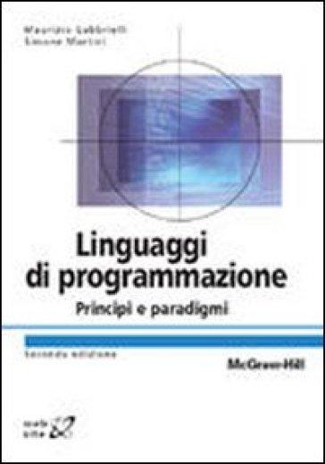Linguaggi di programmazione. Principi e paradigmi - Maurizio Gabbrielli  