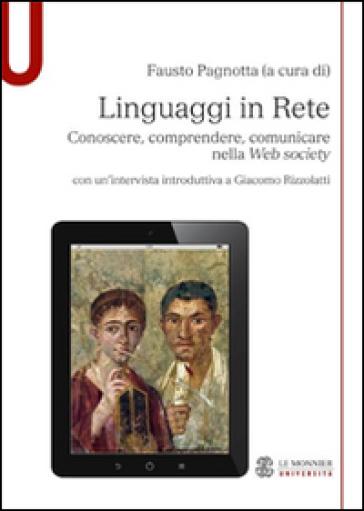 Linguaggi in rete. Conoscere, comprendere, comunicare nella Web society - Fausto Pagnotta | Ericsfund.org