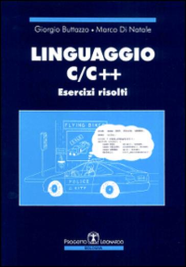 Linguaggio C/C++. Esercizi risolti - Giorgio Buttazzo | Thecosgala.com