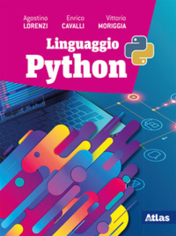 Linguaggio Python. Per le Scuole superiori. Con e-book. Con espansione online - Agostino Lorenzi |