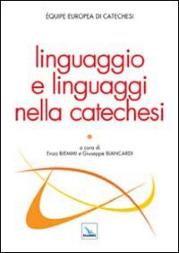 Linguaggio e linguaggi nella catechesi - E. Biemmi |