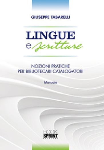 Lingue e scritture. Nozioni pratiche per bibliotecari catalogatori - Giuseppe Tabarelli |